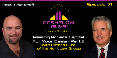 071 Raising Private Capital For Your Deals – Part 3 With Attorney Clifford Hunt