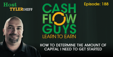 188 – How To Determine The Amount of Capital I Need To Get Started
